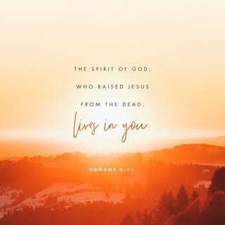 Romans 8:11 But if the Spirit of Him who raised Jesus from