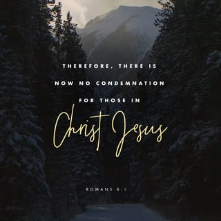 Romans 8:1 There is therefore now no condemnation to those who are