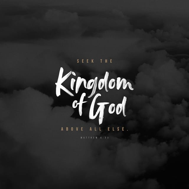 Matthew 6:33 KJV; But seek ye first the kingdom of God, and his righteousness; and all these things shall be added unto you.